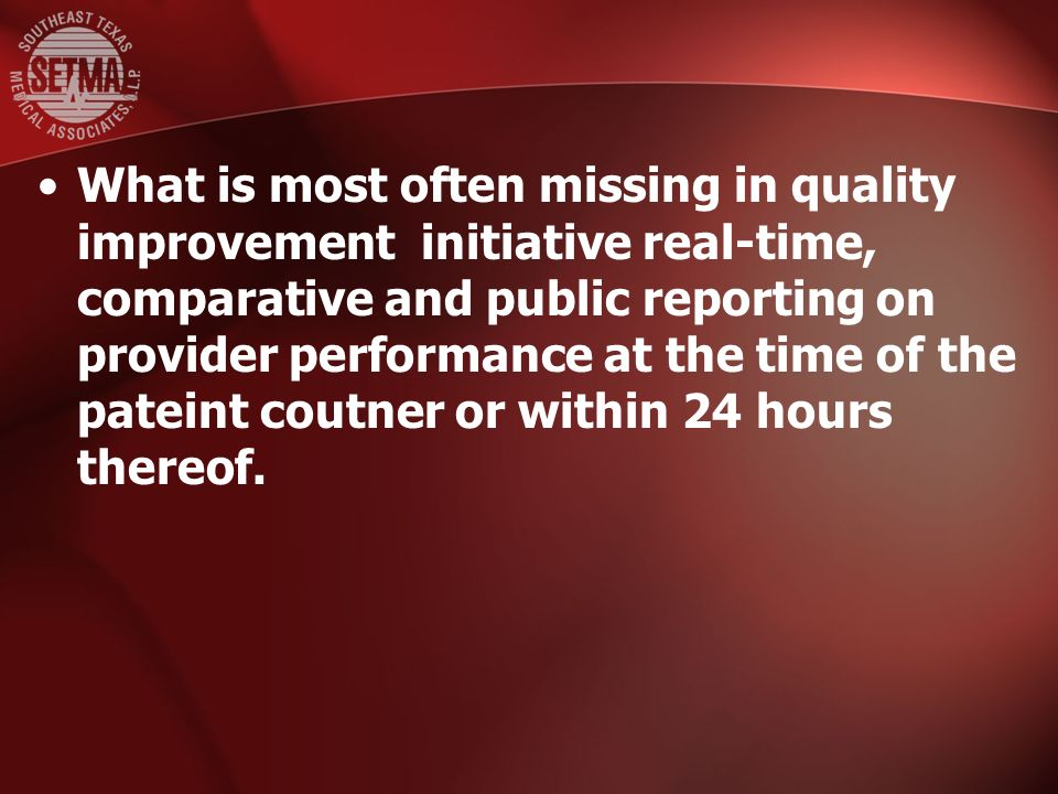 What is most often missing in quality improvement initiative real-time, comparative and public reporting on provider performance at the time of the pateint coutner or within 24 hours thereof.