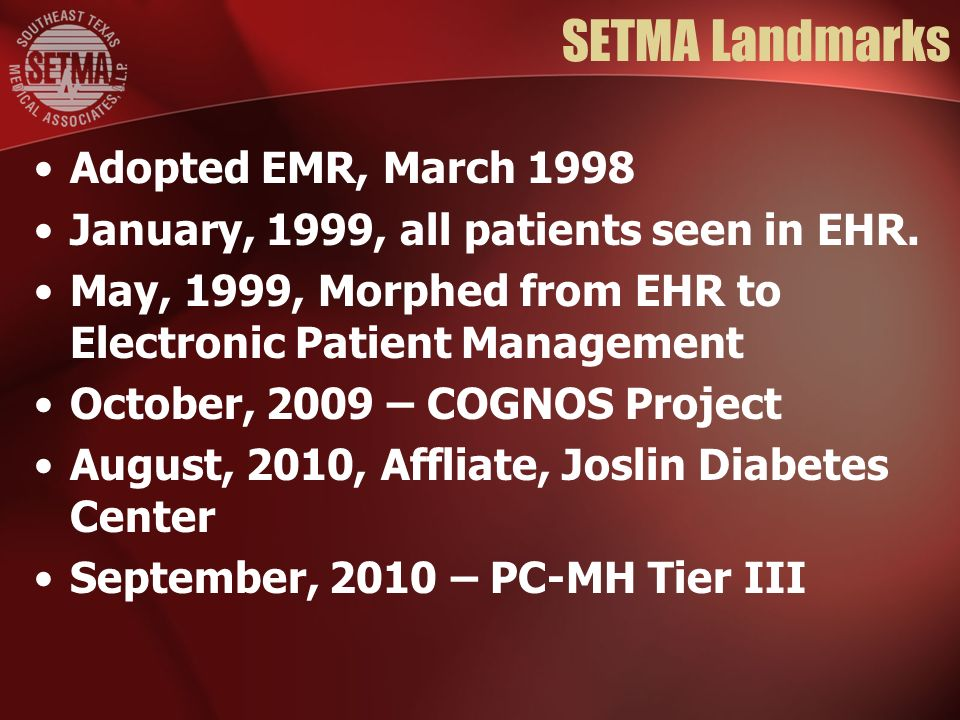 SETMA Landmarks Adopted EMR, March 1998 January, 1999, all patients seen in EHR.