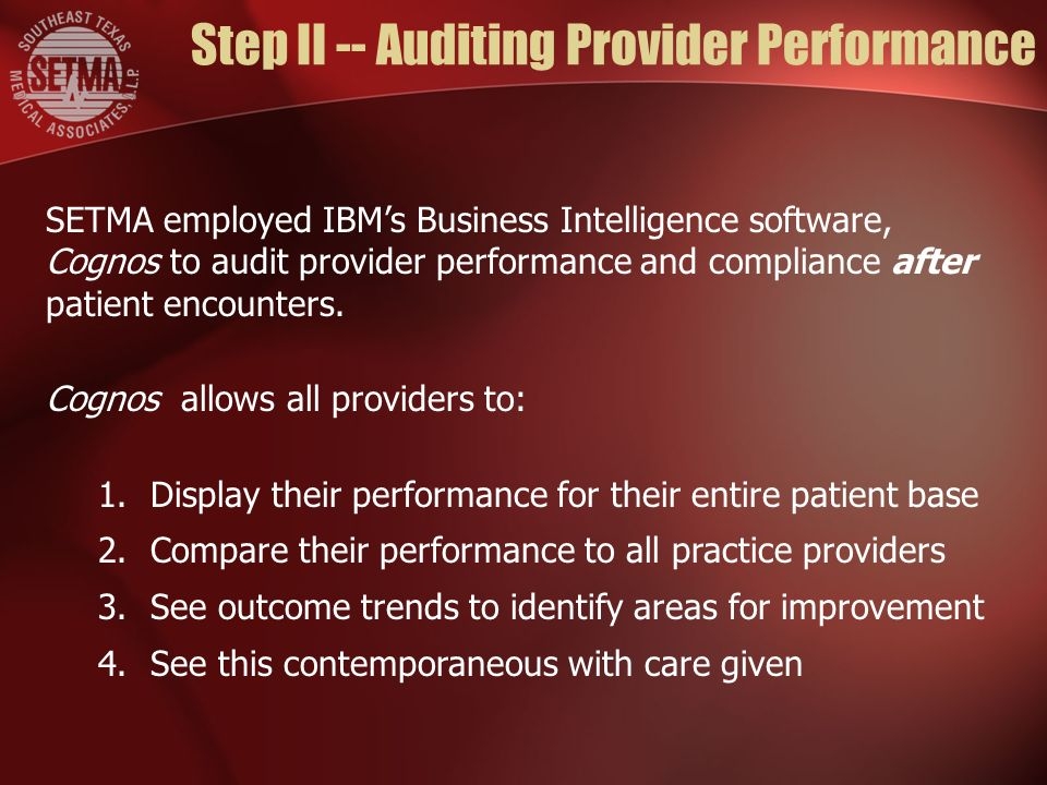 Step II -- Auditing Provider Performance SETMA employed IBMs Business Intelligence software, Cognos to audit provider performance and compliance after patient encounters.