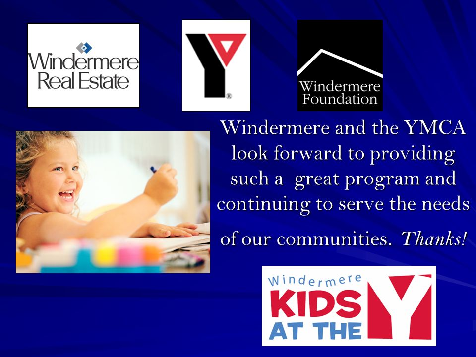 Windermere and the YMCA look forward to providing such a great program and continuing to serve the needs of our communities.