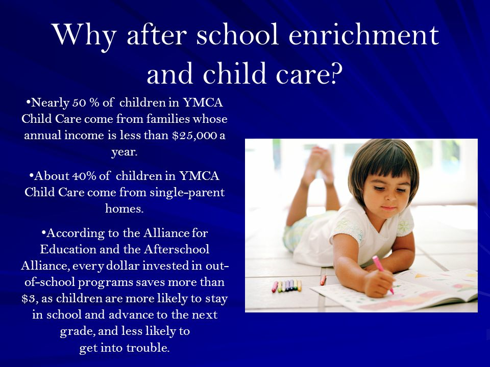 Why after school enrichment and child care.