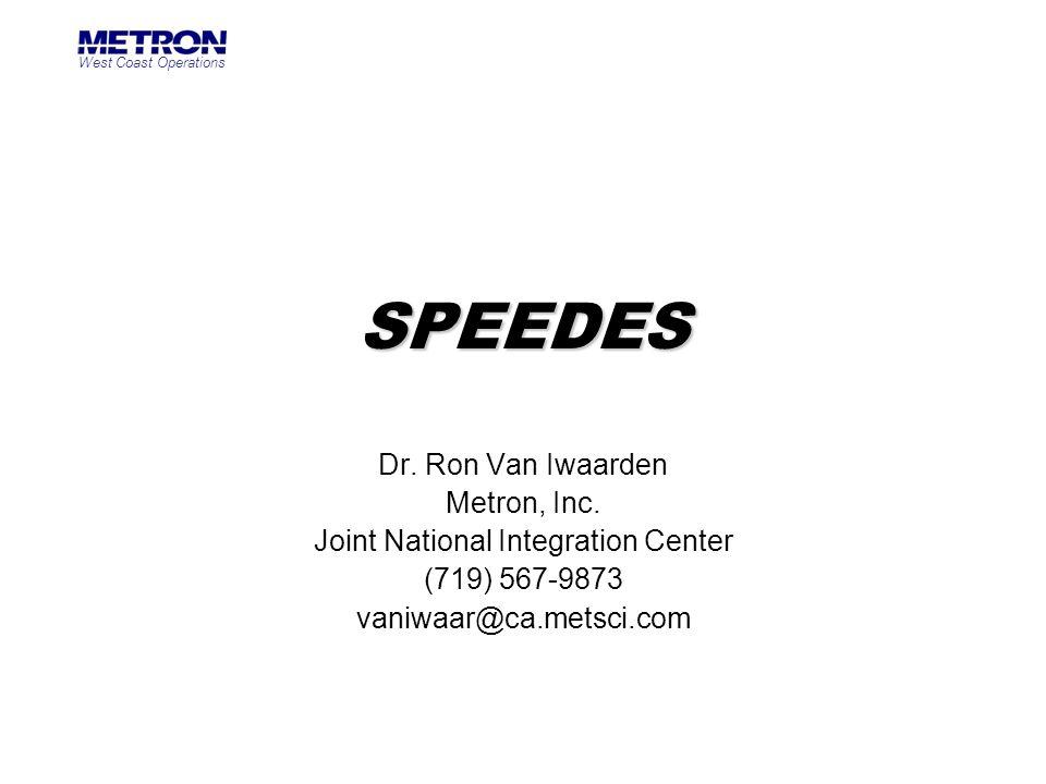 West Coast Operations SPEEDES Dr. Ron Van Iwaarden Metron, Inc. Joint National Integration Center (719) 567-9873 vaniwaar@ca.metsci.com
