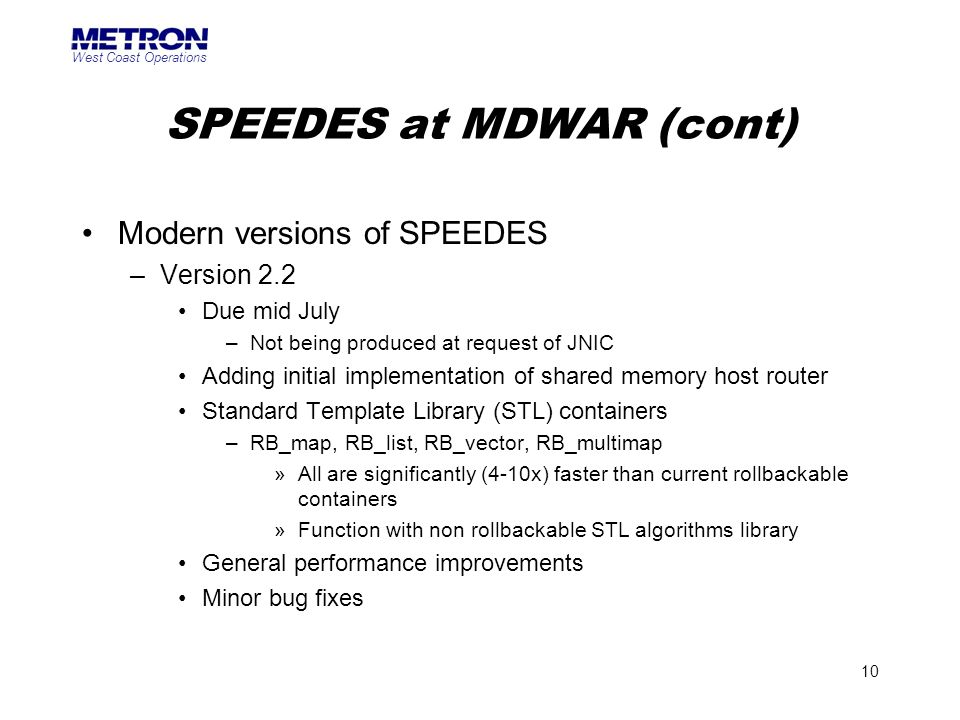 West Coast Operations 10 SPEEDES at MDWAR (cont) Modern versions of SPEEDES –Version 2.2 Due mid July –Not being produced at request of JNIC Adding in