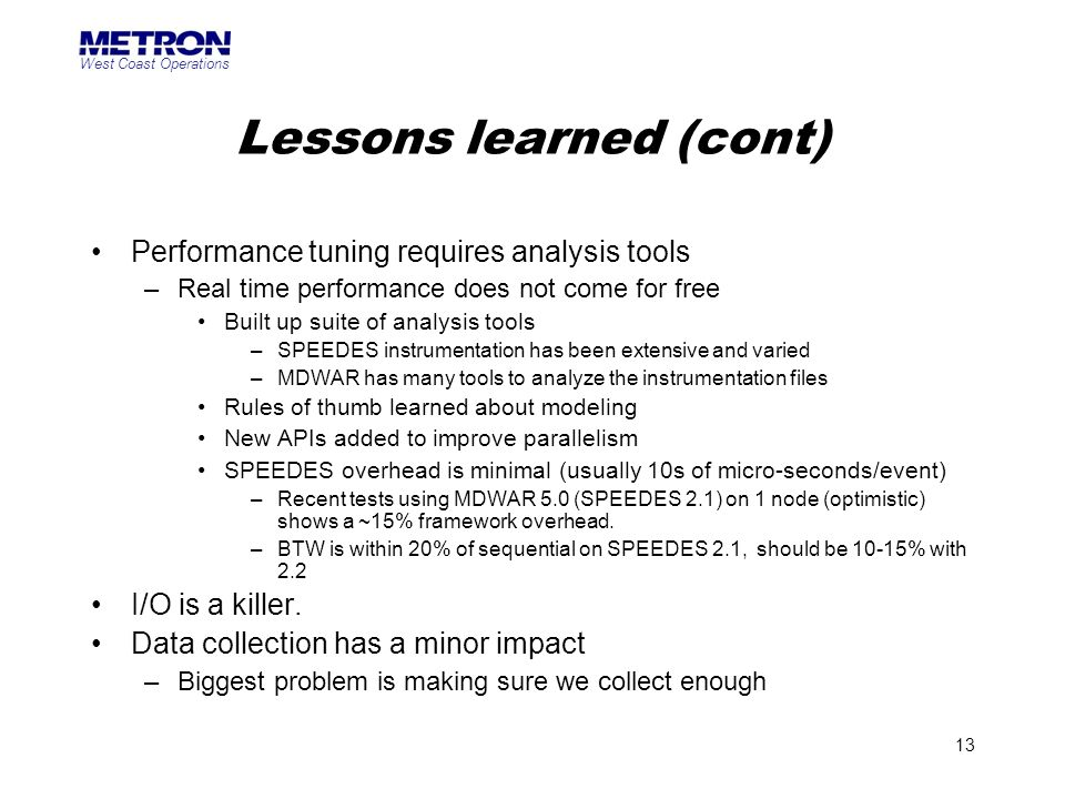 West Coast Operations 13 Lessons learned (cont) Performance tuning requires analysis tools –Real time performance does not come for free Built up suit