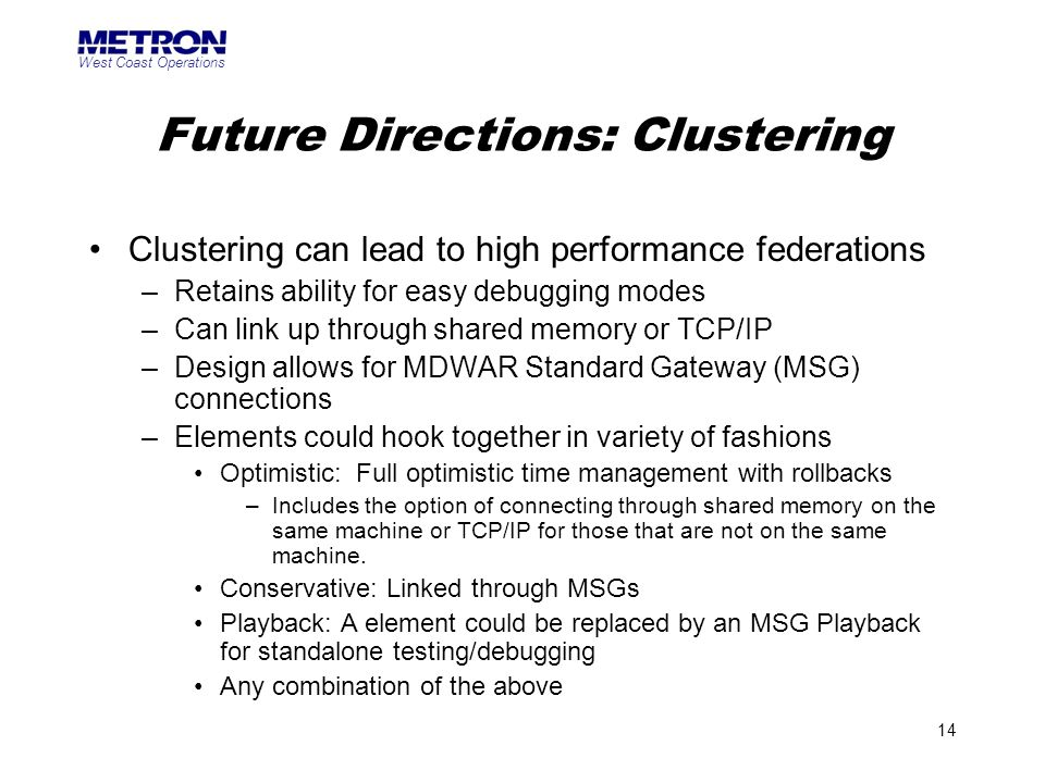 West Coast Operations 14 Future Directions: Clustering Clustering can lead to high performance federations –Retains ability for easy debugging modes –