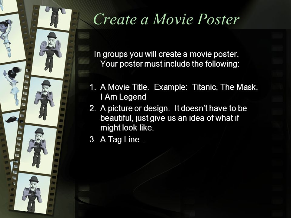 Create a Movie Poster In groups you will create a movie poster.