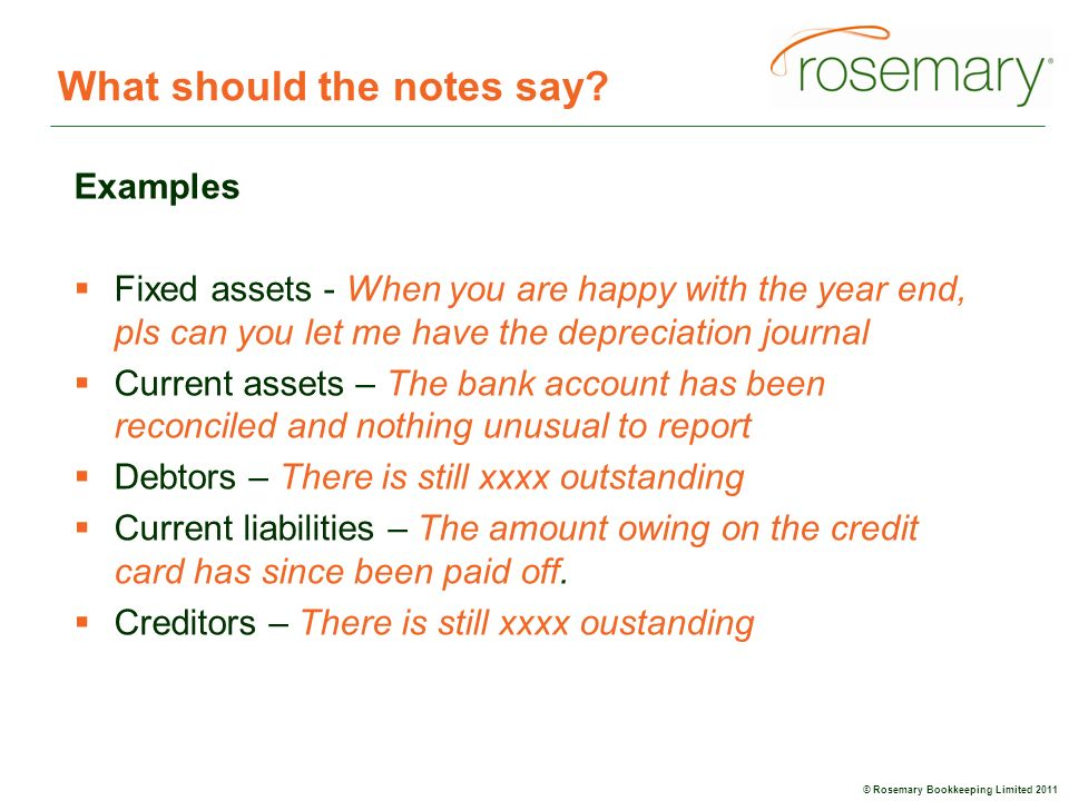 © Rosemary Bookkeeping Limited 2011 What should the notes say.