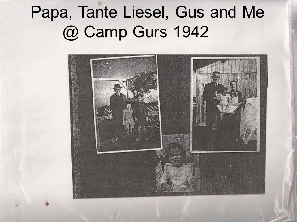 Papa, Tante Liesel, Gus and Me @ Camp Gurs 1942