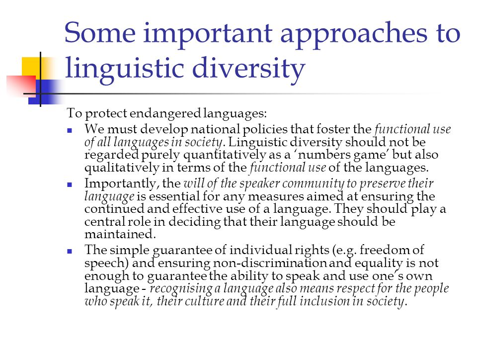 Some important approaches to linguistic diversity To protect endangered languages: We must develop national policies that foster the functional use of