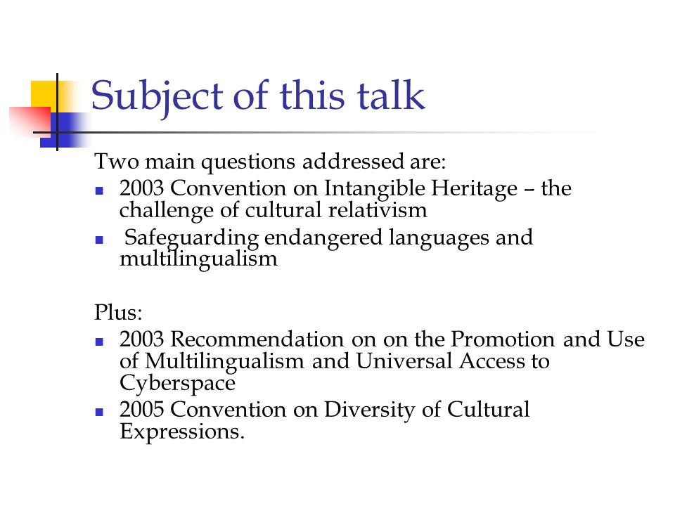 Subject of this talk Two main questions addressed are: 2003 Convention on Intangible Heritage – the challenge of cultural relativism Safeguarding enda