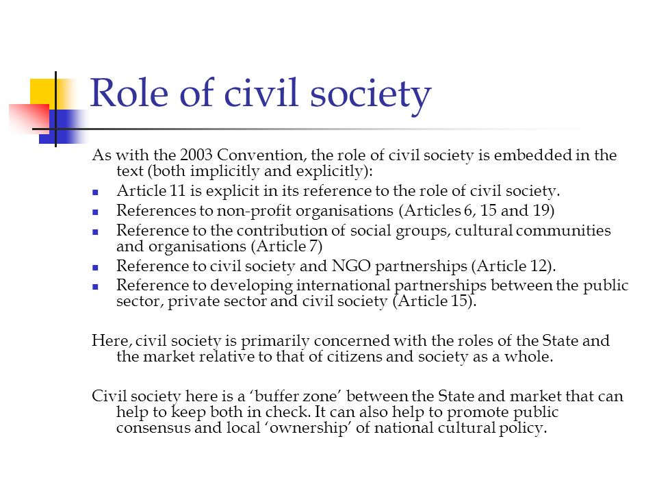 Role of civil society As with the 2003 Convention, the role of civil society is embedded in the text (both implicitly and explicitly): Article 11 is e