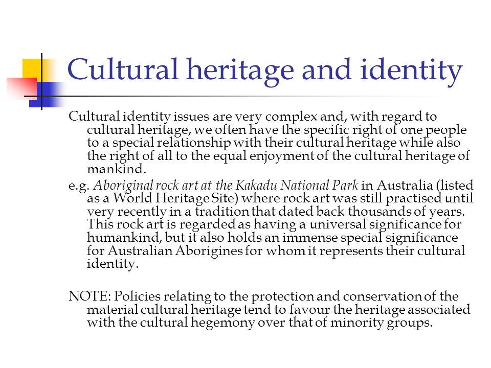 Cultural heritage and identity Cultural identity issues are very complex and, with regard to cultural heritage, we often have the specific right of on