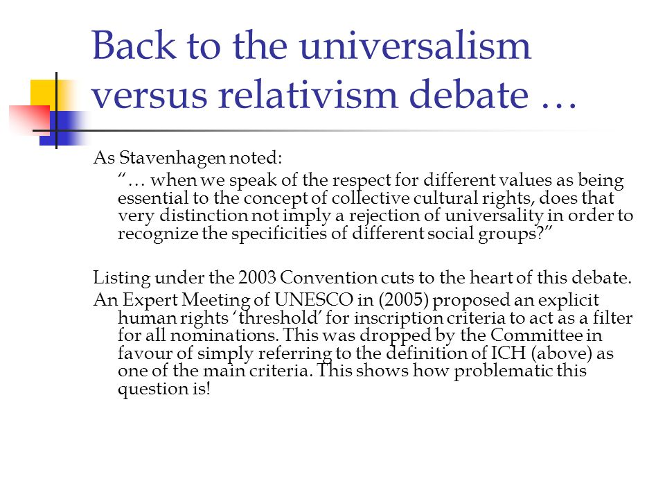 Back to the universalism versus relativism debate … As Stavenhagen noted: … when we speak of the respect for different values as being essential to th