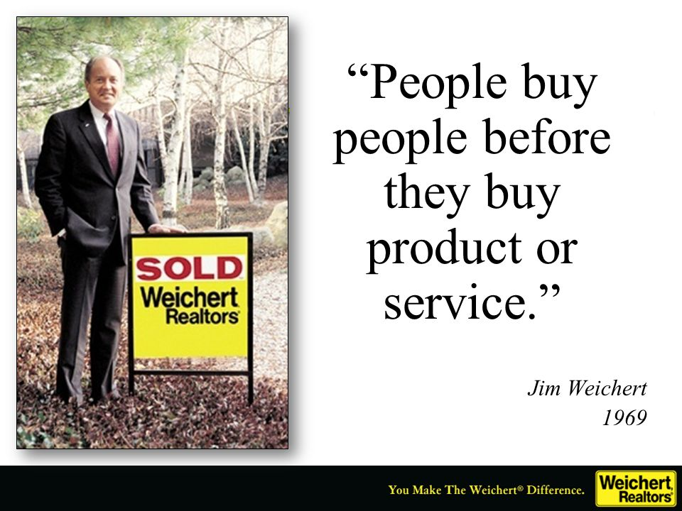People buy people before they buy product or service. Jim Weichert 1969