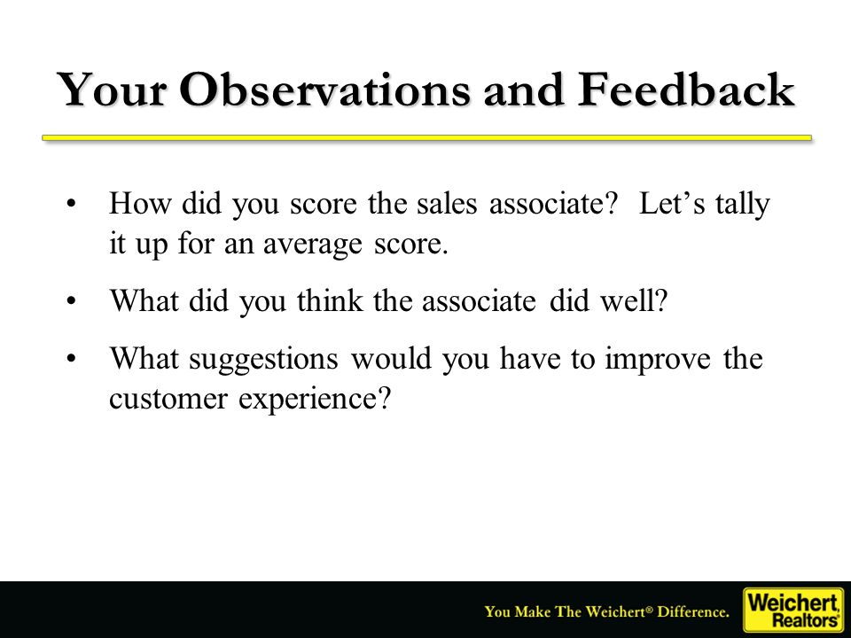 Your Observations and Feedback How did you score the sales associate? Lets tally it up for an average score. What did you think the associate did well