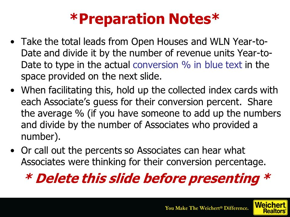 *Preparation Notes* Take the total leads from Open Houses and WLN Year-to- Date and divide it by the number of revenue units Year-to- Date to type in