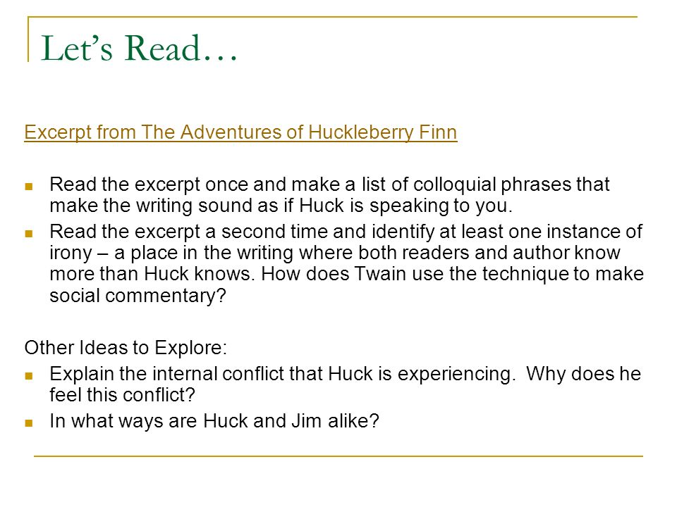 Lets Read… Excerpt from The Adventures of Huckleberry Finn Read the excerpt once and make a list of colloquial phrases that make the writing sound as