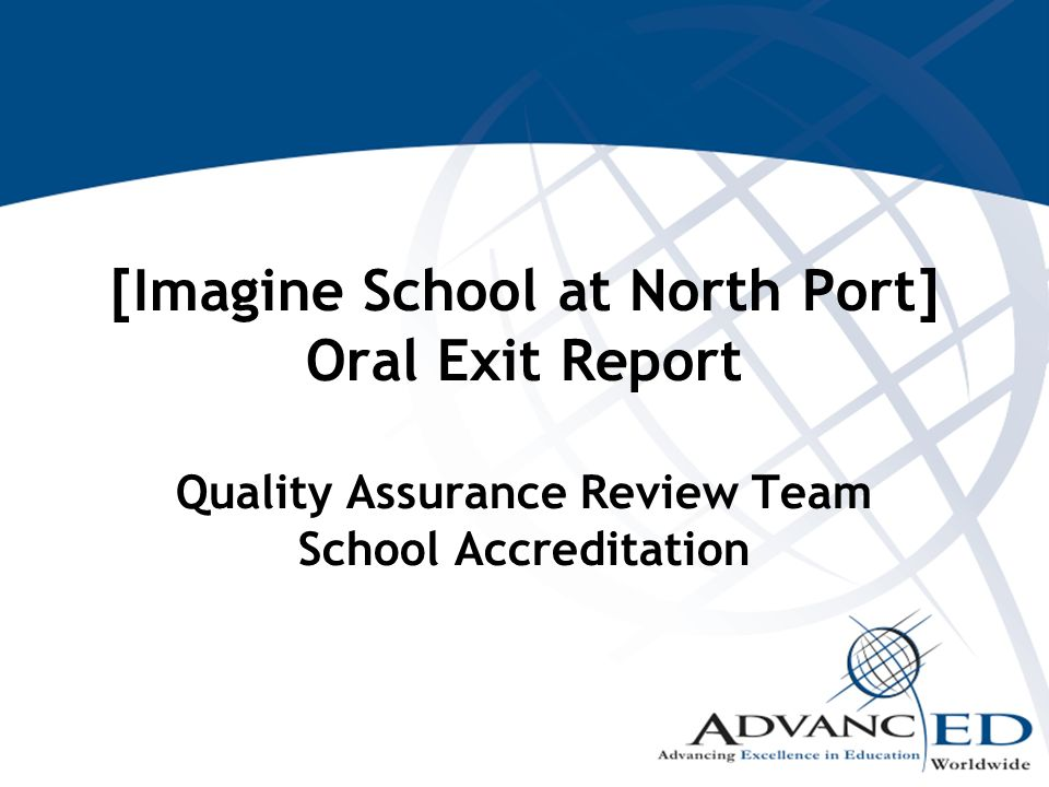 [Imagine School at North Port] Oral Exit Report Quality Assurance Review Team School Accreditation