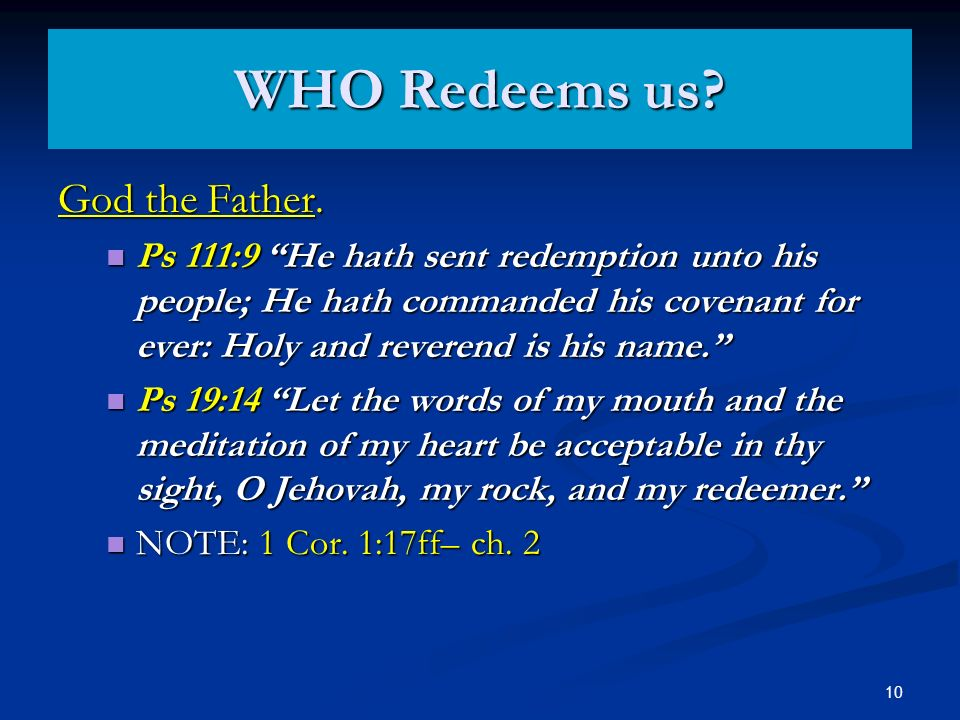 WHO Redeems us? God the Father. Ps 111:9 He hath sent redemption unto his people; He hath commanded his covenant for ever: Holy and reverend is his na