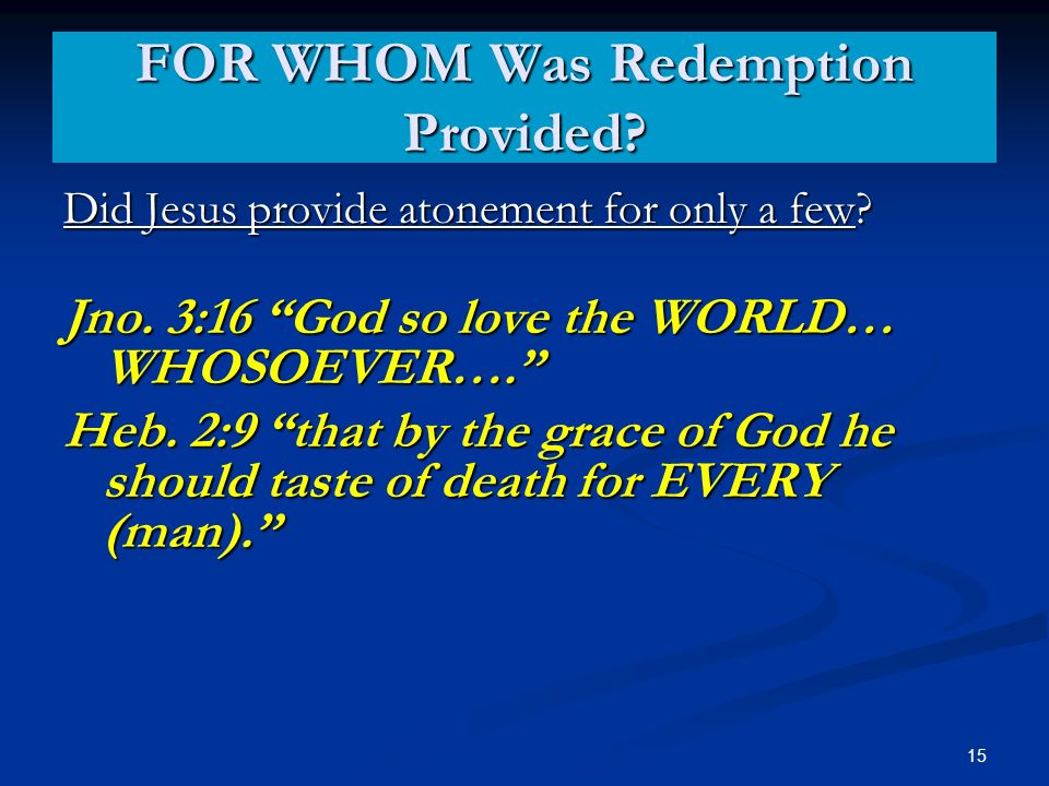 FOR WHOM Was Redemption Provided. Did Jesus provide atonement for only a few.