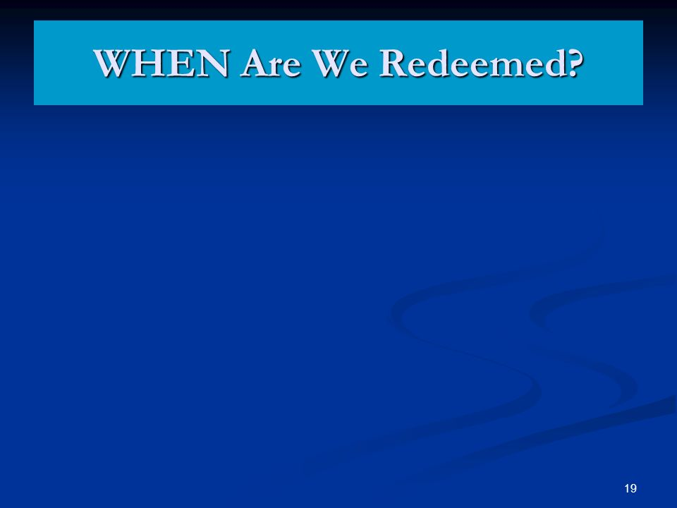 WHEN Are We Redeemed 19