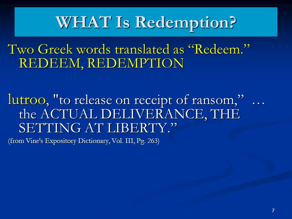 WHAT Is Redemption? Two Greek words translated as Redeem. REDEEM, REDEMPTION lutroo,