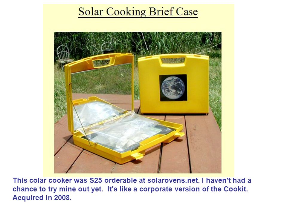 This colar cooker was S25 orderable at solarovens.net. I haven't had a chance to try mine out yet. It's like a corporate version of the Cookit. Acquir