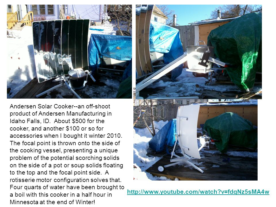 Andersen Solar Cooker--an off-shoot product of Andersen Manufacturing in Idaho Falls, ID. About $500 for the cooker, and another $100 or so for access