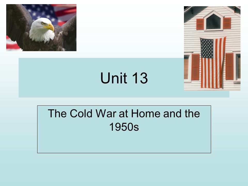 Unit 13 The Cold War at Home and the 1950s
