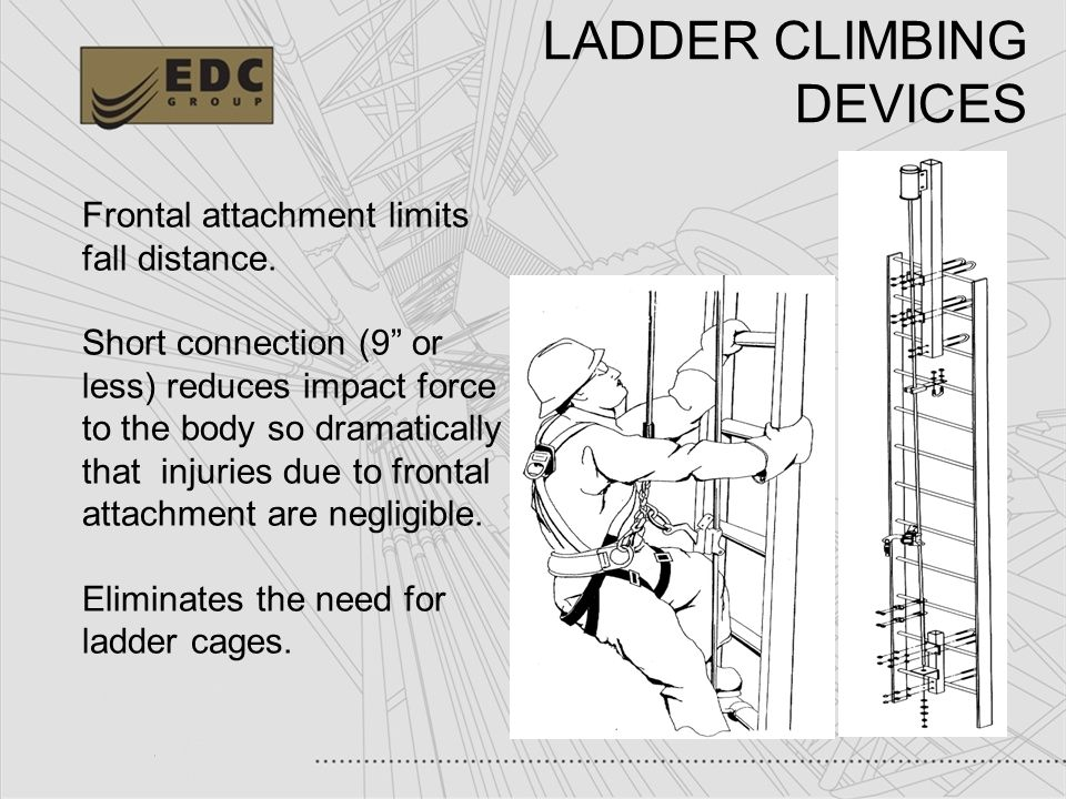 37 LADDER CLIMBING DEVICES Frontal attachment limits fall distance. Short connection (9 or less) reduces impact force to the body so dramatically that