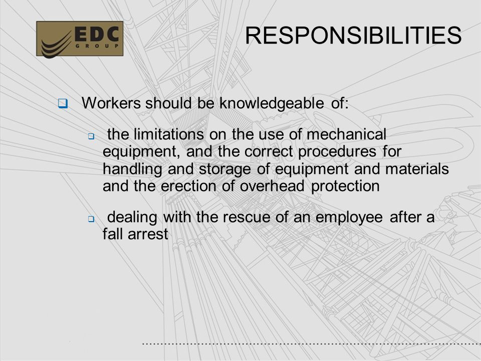 7 RESPONSIBILITIES Workers should be knowledgeable of: the limitations on the use of mechanical equipment, and the correct procedures for handling and