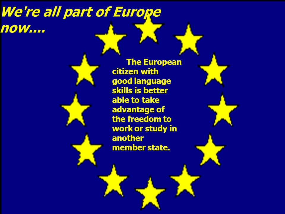 The European citizen with good language skills is better able to take advantage of the freedom to work or study in another member state.