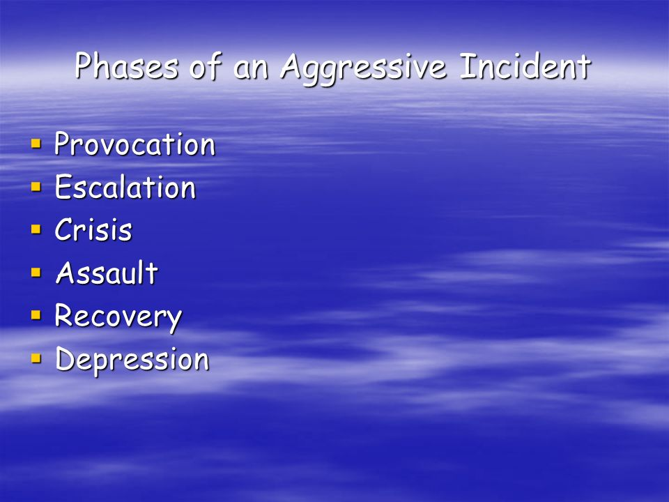 Phases of an Aggressive Incident Provocation Provocation Escalation Escalation Crisis Crisis Assault Assault Recovery Recovery Depression Depression