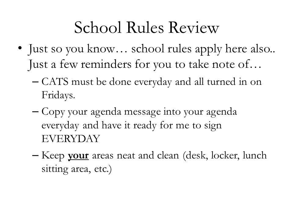 School Rules Review Just so you know… school rules apply here also.. Just a few reminders for you to take note of… – CATS must be done everyday and al