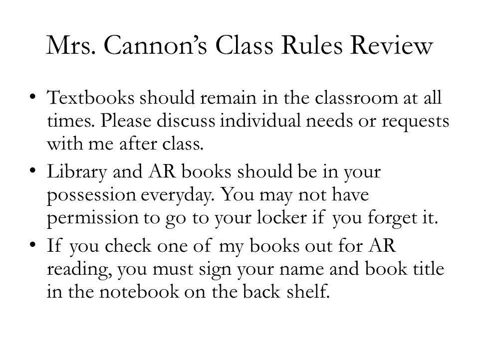 Mrs. Cannons Class Rules Review Textbooks should remain in the classroom at all times.