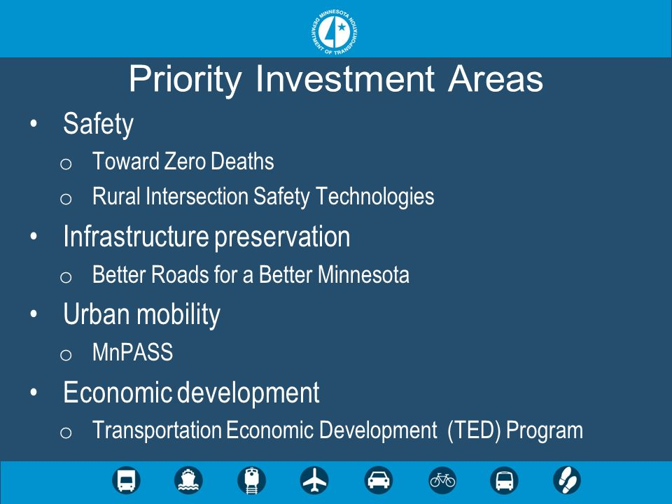 Safety o Toward Zero Deaths o Rural Intersection Safety Technologies Infrastructure preservation o Better Roads for a Better Minnesota Urban mobility
