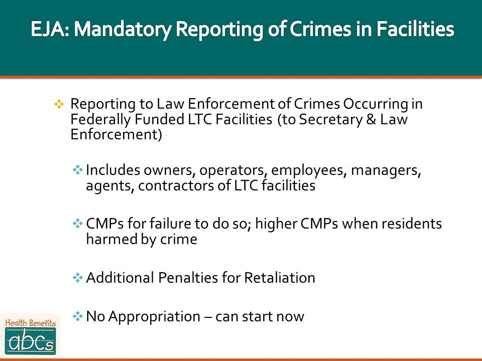 Reporting to Law Enforcement of Crimes Occurring in Federally Funded LTC Facilities (to Secretary & Law Enforcement) Includes owners, operators, emplo