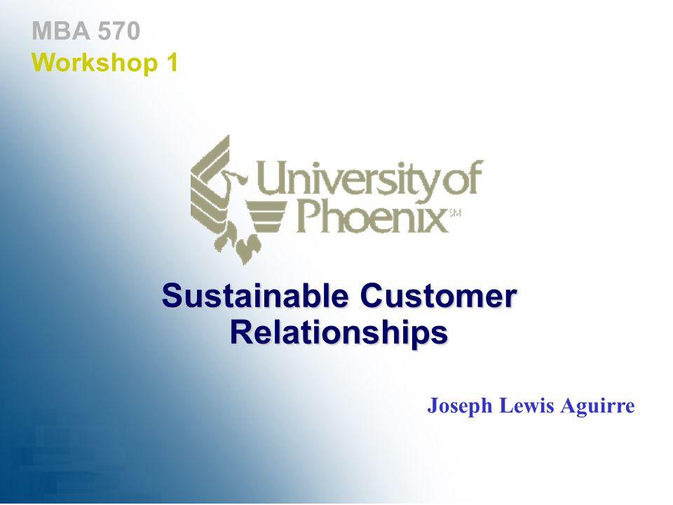 MBA 570 Workshop 1 Sustainable Customer Relationships Joseph Lewis Aguirre