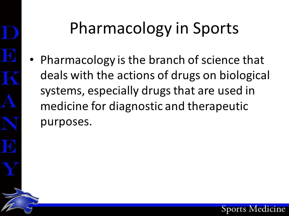 Pharmacology in Sports Pharmacology is the branch of science that deals with the actions of drugs on biological systems, especially drugs that are used in medicine for diagnostic and therapeutic purposes.