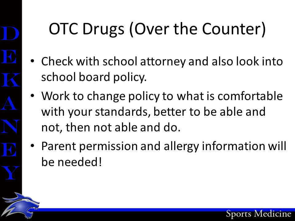 OTC Drugs (Over the Counter) Check with school attorney and also look into school board policy.