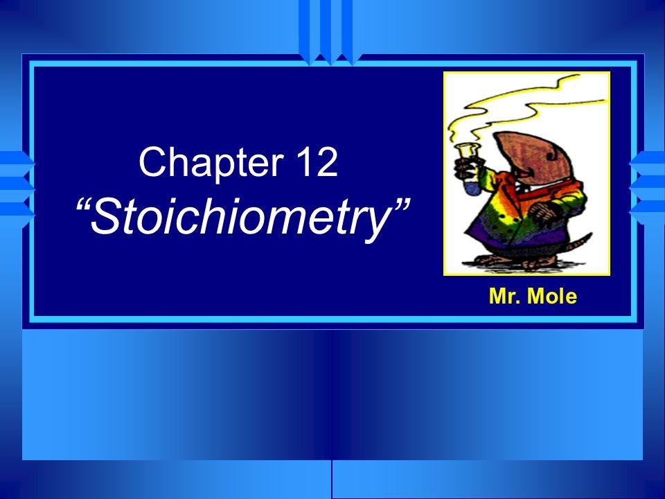 Chapter 12 Stoichiometry Mr. Mole