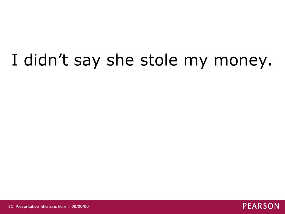 I didnt say she stole my money. Presentation Title runs here l 00/00/0021