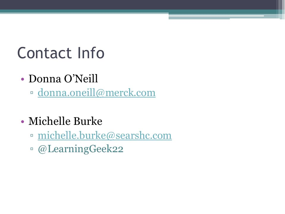 Contact Info Donna ONeill donna.oneill@merck.com Michelle Burke michelle.burke@searshc.com @LearningGeek22