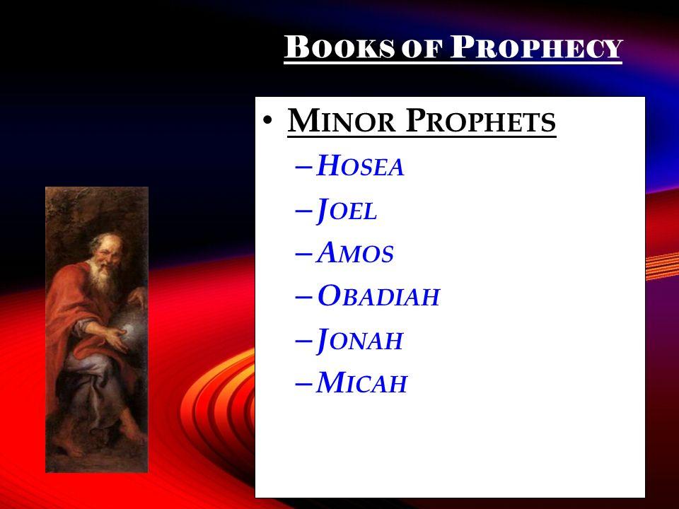 B OOKS OF P ROPHECY M INOR P ROPHETS – H OSEA – J OEL – A MOS – O BADIAH – J ONAH – M ICAH