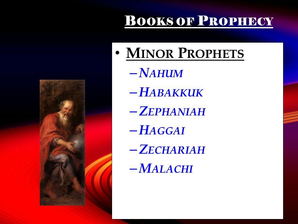 B OOKS OF P ROPHECY M INOR P ROPHETS – N AHUM – H ABAKKUK – Z EPHANIAH – H AGGAI – Z ECHARIAH – M ALACHI