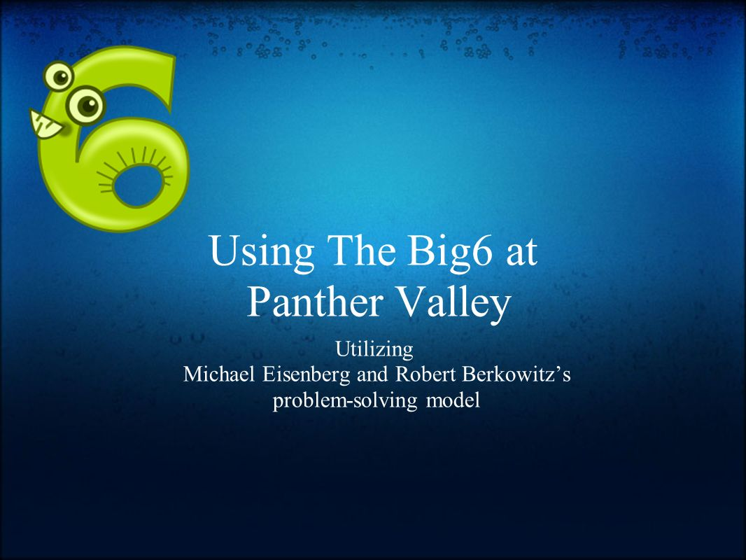 Using The Big6 at Panther Valley Utilizing Michael Eisenberg and Robert Berkowitzs problem-solving model