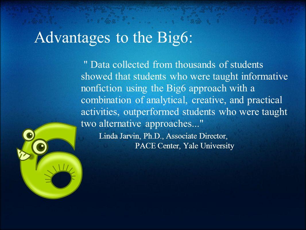 Advantages to the Big6: