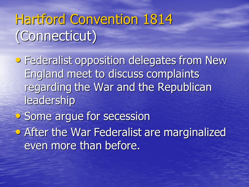 Hartford Convention 1814 (Connecticut) Federalist opposition delegates from New England meet to discuss complaints regarding the War and the Republica