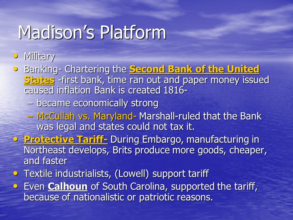 Madisons Platform Military Military Banking- Chartering the Second Bank of the United States -first bank, time ran out and paper money issued caused i