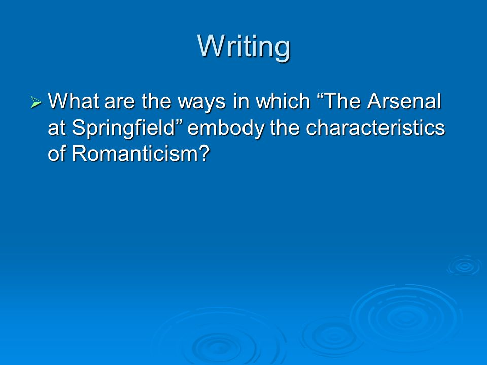 Writing What are the ways in which The Arsenal at Springfield embody the characteristics of Romanticism? What are the ways in which The Arsenal at Spr